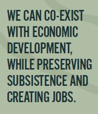 We Can Coexist with economic development, while preserving subsistence and creating jobs.